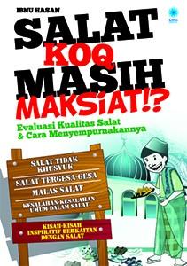SALAT KOQ MASIH MAKSIAT!?